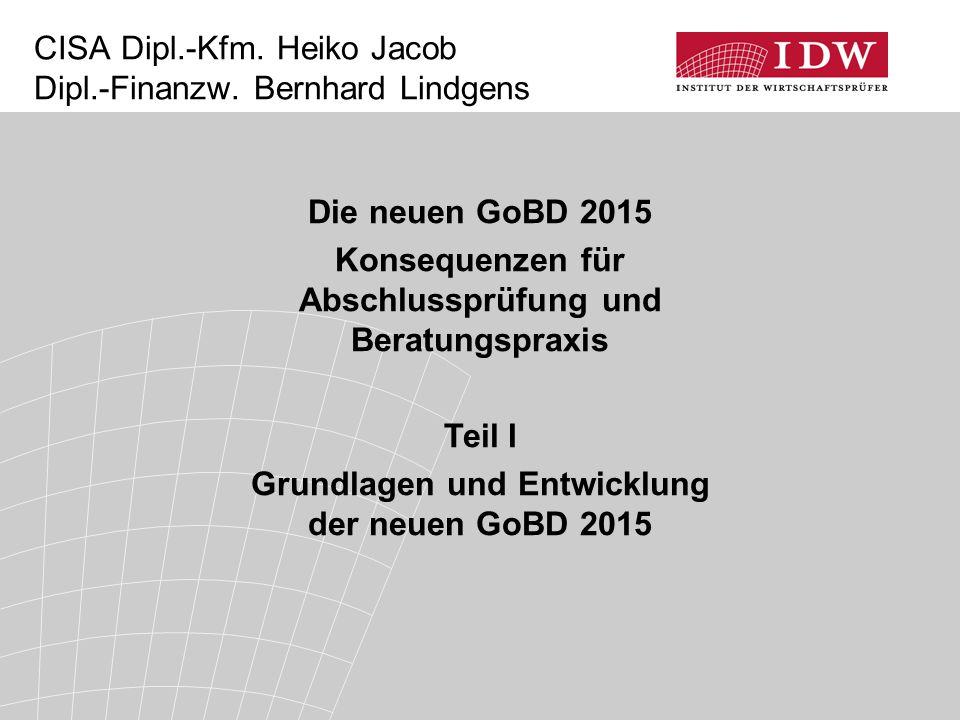 Die neuen GoBD 2015 Konsequenzen für Abschlussprüfung und Beratungspraxis Teil I Grundlagen und Entwicklung der neuen GoBD 2015 CISA Dipl.-Kfm.