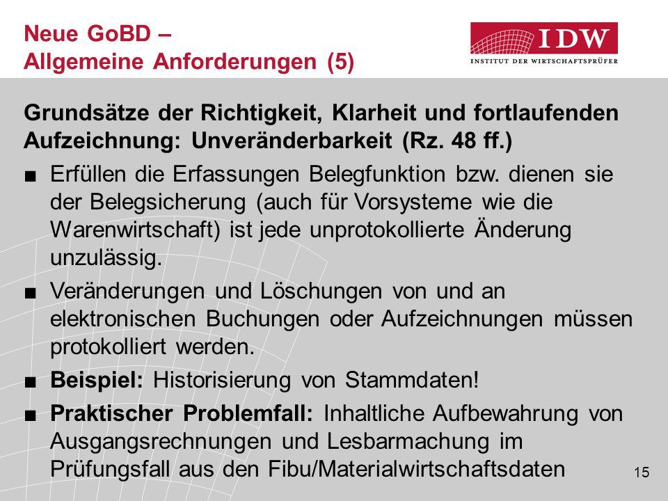 15 Neue GoBD – Allgemeine Anforderungen (5) Grundsätze der Richtigkeit, Klarheit und fortlaufenden Aufzeichnung: Unveränderbarkeit (Rz.