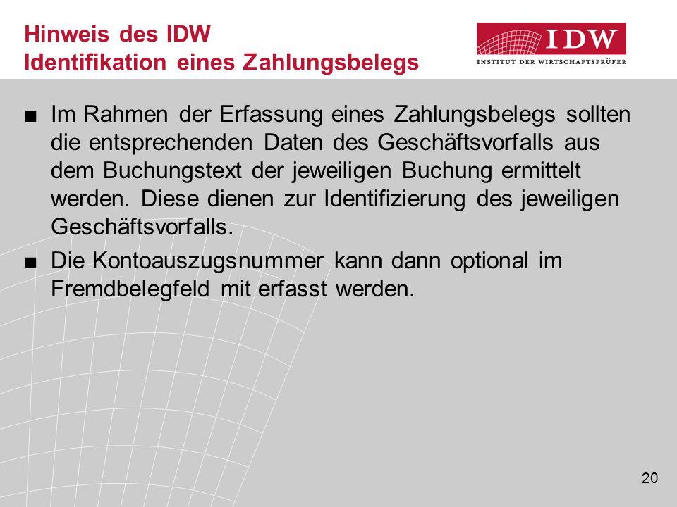 20 Hinweis des IDW Identifikation eines Zahlungsbelegs ■Im Rahmen der Erfassung eines Zahlungsbelegs sollten die entsprechenden Daten des Geschäftsvorfalls aus dem Buchungstext der jeweiligen Buchung ermittelt werden.