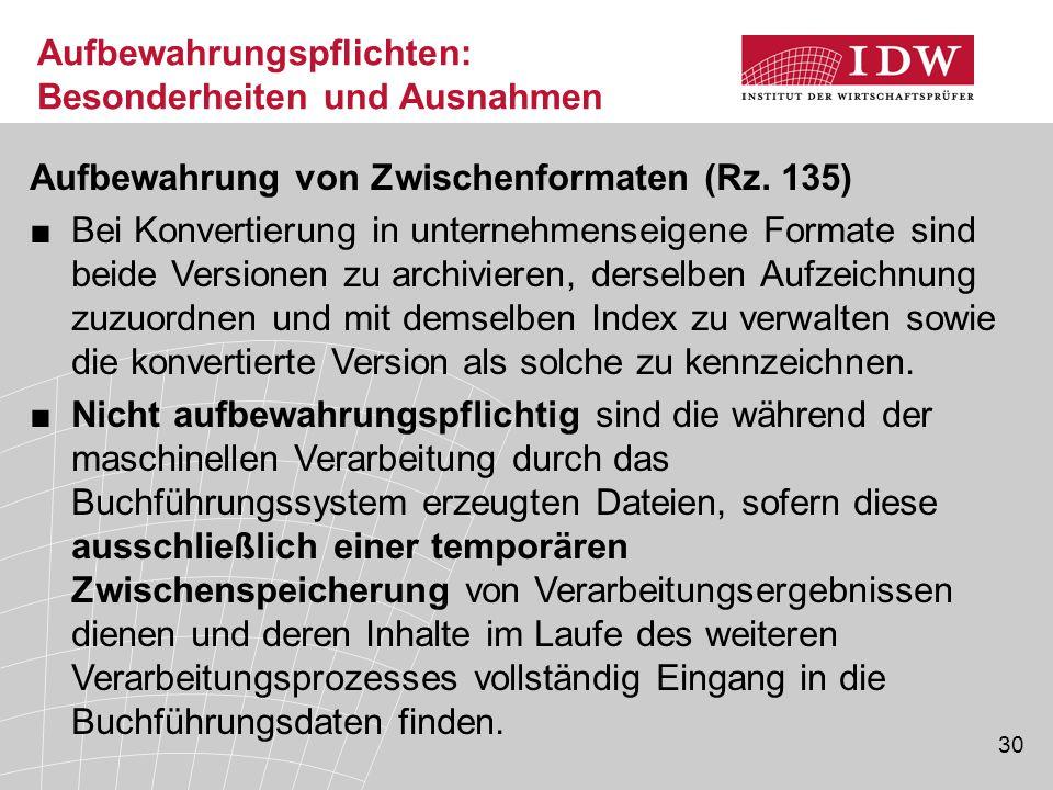30 Aufbewahrungspflichten: Besonderheiten und Ausnahmen Aufbewahrung von Zwischenformaten (Rz.