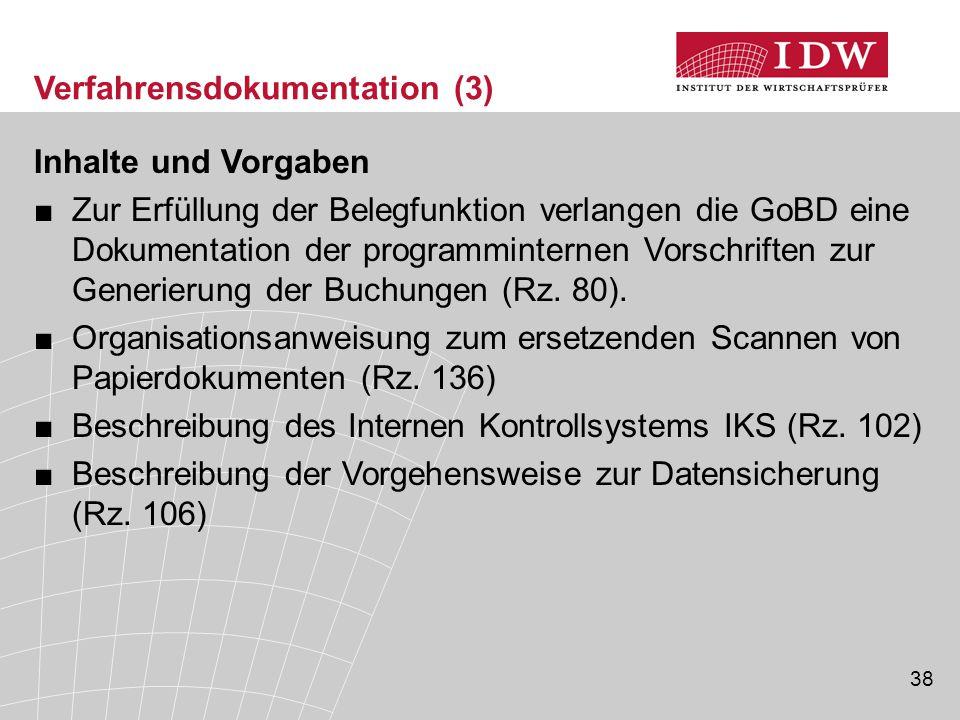 38 Verfahrensdokumentation (3) Inhalte und Vorgaben ■Zur Erfüllung der Belegfunktion verlangen die GoBD eine Dokumentation der programminternen Vorschriften zur Generierung der Buchungen (Rz.