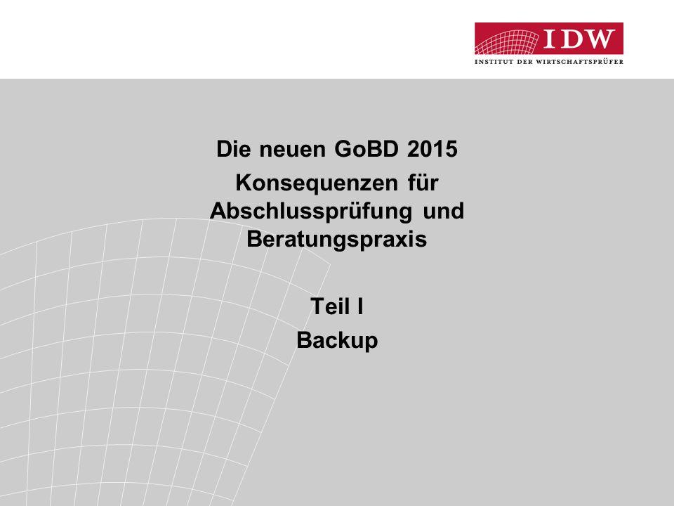 Die neuen GoBD 2015 Konsequenzen für Abschlussprüfung und Beratungspraxis Teil I Backup