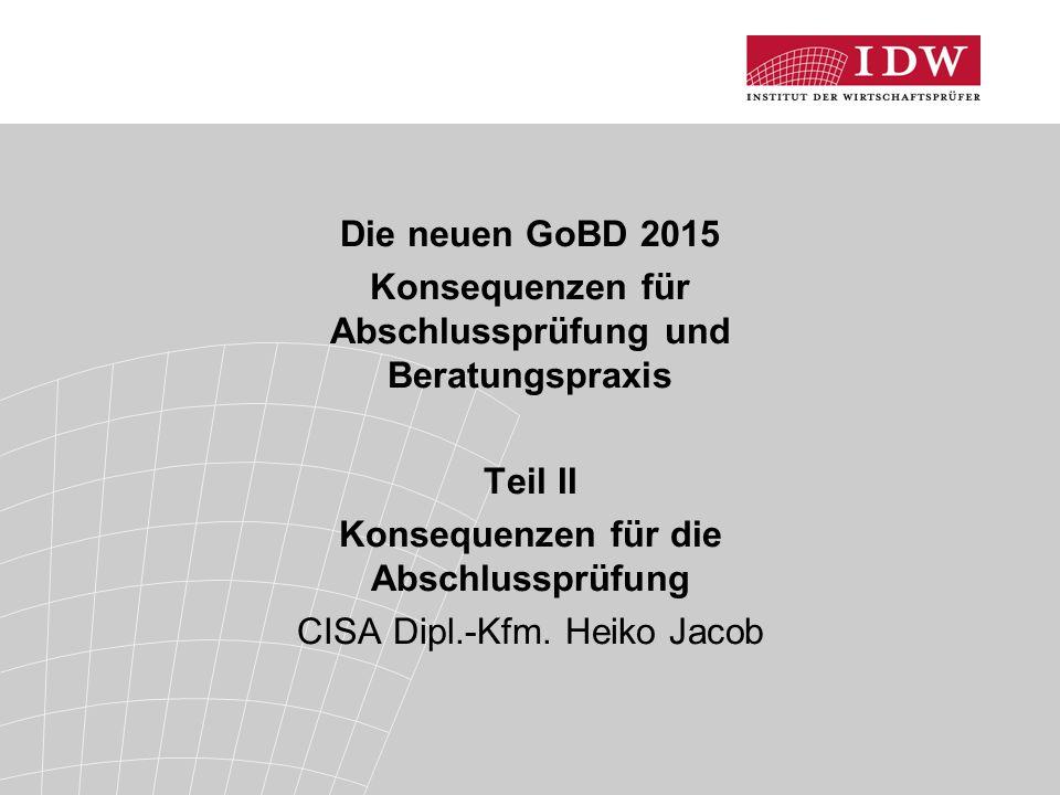 Die neuen GoBD 2015 Konsequenzen für Abschlussprüfung und Beratungspraxis Teil II Konsequenzen für die Abschlussprüfung CISA Dipl.-Kfm.