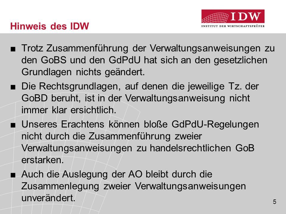 5 Hinweis des IDW ■Trotz Zusammenführung der Verwaltungsanweisungen zu den GoBS und den GdPdU hat sich an den gesetzlichen Grundlagen nichts geändert.