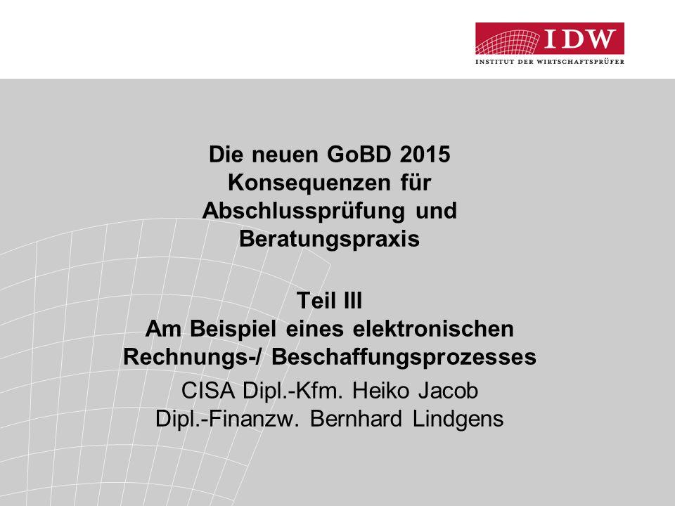 Die neuen GoBD 2015 Konsequenzen für Abschlussprüfung und Beratungspraxis Teil III Am Beispiel eines elektronischen Rechnungs-/ Beschaffungsprozesses CISA Dipl.-Kfm.