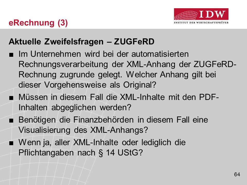 64 eRechnung (3) Aktuelle Zweifelsfragen – ZUGFeRD ■Im Unternehmen wird bei der automatisierten Rechnungsverarbeitung der XML-Anhang der ZUGFeRD- Rechnung zugrunde gelegt.