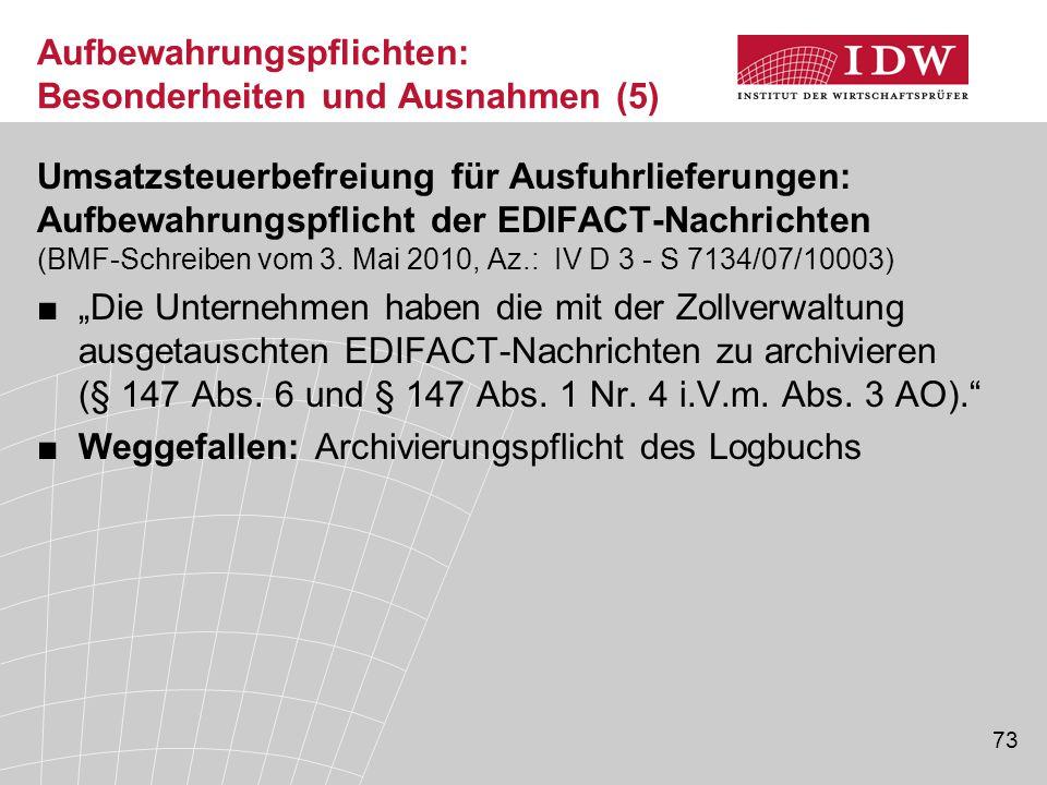 73 Aufbewahrungspflichten: Besonderheiten und Ausnahmen (5) Umsatzsteuerbefreiung für Ausfuhrlieferungen: Aufbewahrungspflicht der EDIFACT-Nachrichten (BMF-Schreiben vom 3.