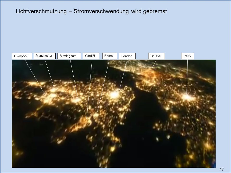 47 LondonLiverpool Manchester ParisBrüssel Lichtverschmutzung – Stromverschwendung wird gebremst Birmingham BristolCardiff