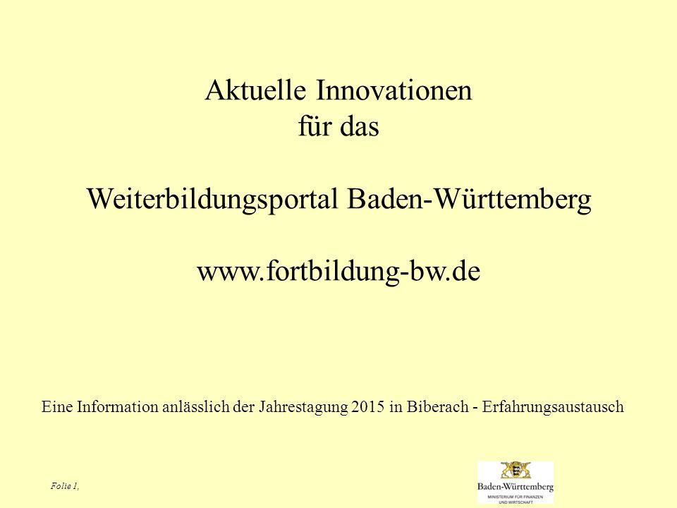 Folie 1, Aktuelle Innovationen für das Weiterbildungsportal Baden-Württemberg www.fortbildung-bw.de Eine Information anlässlich der Jahrestagung 2015 in Biberach - Erfahrungsaustausch
