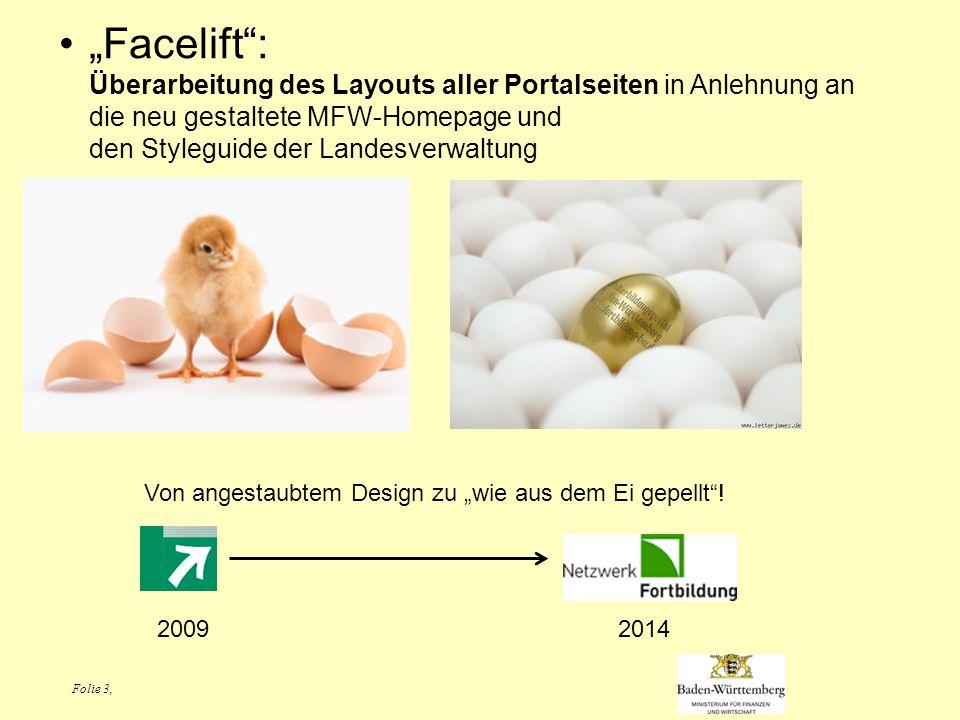 """Folie 3, """"Facelift : Überarbeitung des Layouts aller Portalseiten in Anlehnung an die neu gestaltete MFW-Homepage und den Styleguide der Landesverwaltung Von angestaubtem Design zu """"wie aus dem Ei gepellt ."""