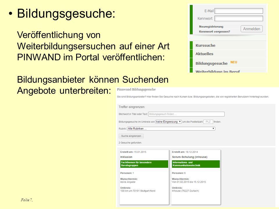 Folie 7, Bildungsgesuche: Veröffentlichung von Weiterbildungsersuchen auf einer Art PINWAND im Portal veröffentlichen: Bildungsanbieter können Suchenden Angebote unterbreiten: