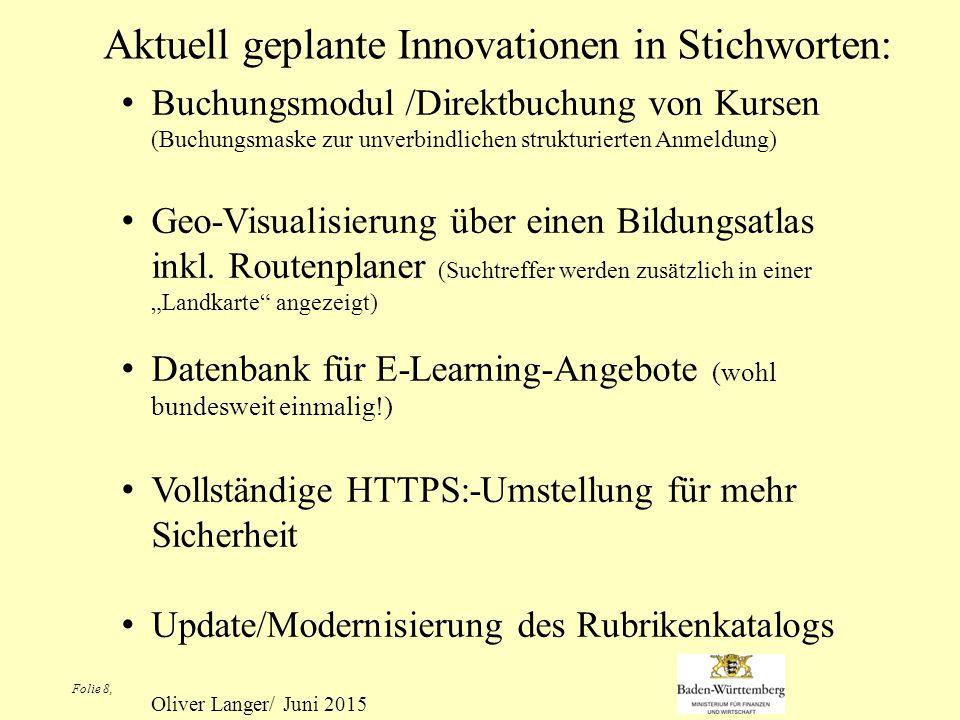 Folie 8, Aktuell geplante Innovationen in Stichworten: Buchungsmodul /Direktbuchung von Kursen (Buchungsmaske zur unverbindlichen strukturierten Anmeldung) Geo-Visualisierung über einen Bildungsatlas inkl.