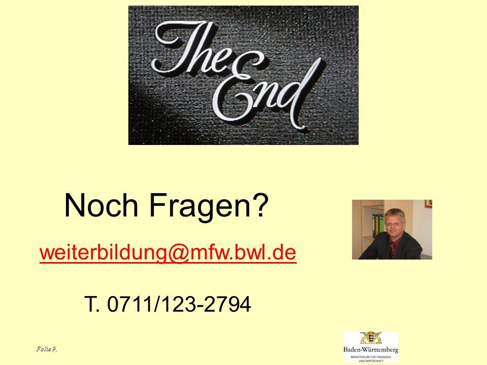 Folie 9, Noch Fragen weiterbildung@mfw.bwl.de T. 0711/123-2794