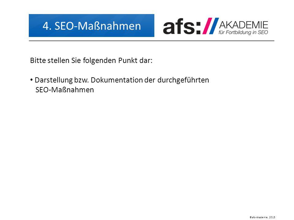©afs-Akademie, 2015 4. SEO-Maßnahmen Bitte stellen Sie folgenden Punkt dar: Darstellung bzw.