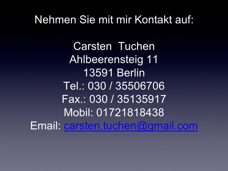 Nehmen Sie mit mir Kontakt auf: Carsten Tuchen Ahlbeerensteig 11 13591 Berlin Tel.: 030 / 35506706 Fax.: 030 / 35135917 Mobil: 01721818438 Email: carsten.tuchen@gmail.comcarsten.tuchen@gmail.com