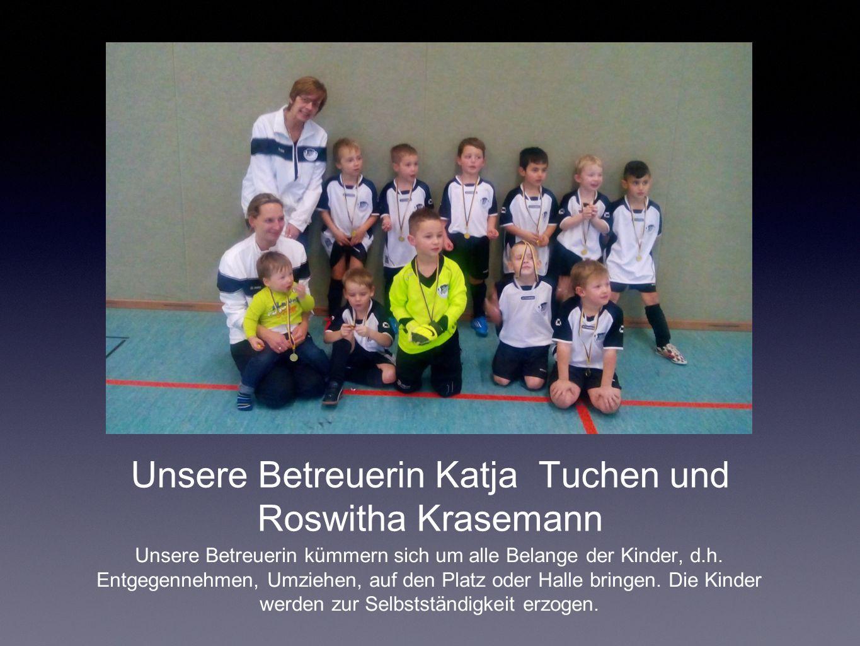 Unsere Betreuerin Katja Tuchen und Roswitha Krasemann Unsere Betreuerin kümmern sich um alle Belange der Kinder, d.h.