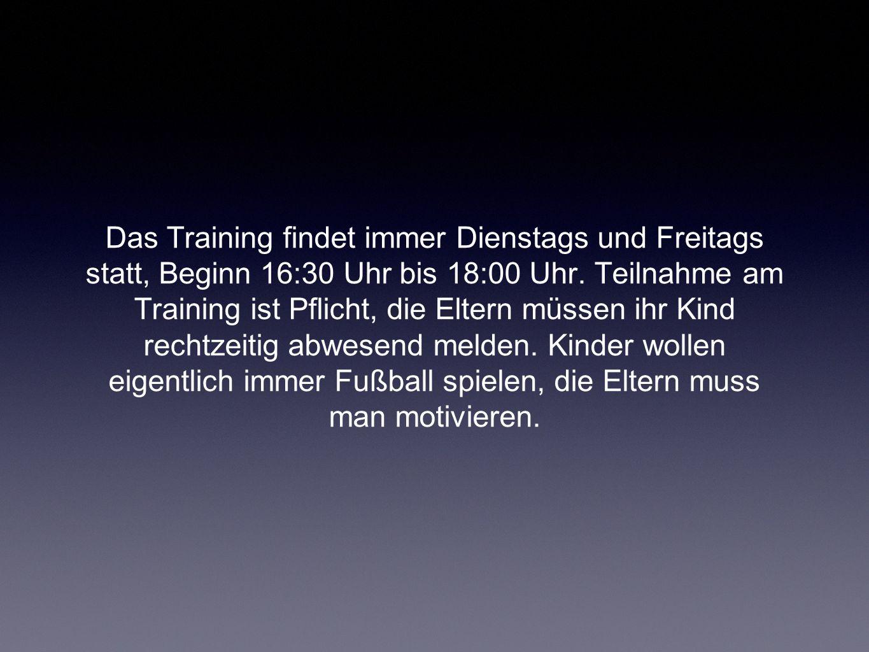 Das Training findet immer Dienstags und Freitags statt, Beginn 16:30 Uhr bis 18:00 Uhr.