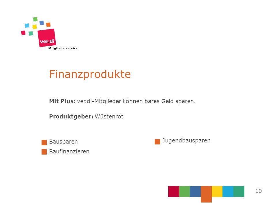 Finanzprodukte Mit Plus: ver.di-Mitglieder können bares Geld sparen. Produktgeber: Wüstenrot 10 Bausparen Baufinanzieren Jugendbausparen