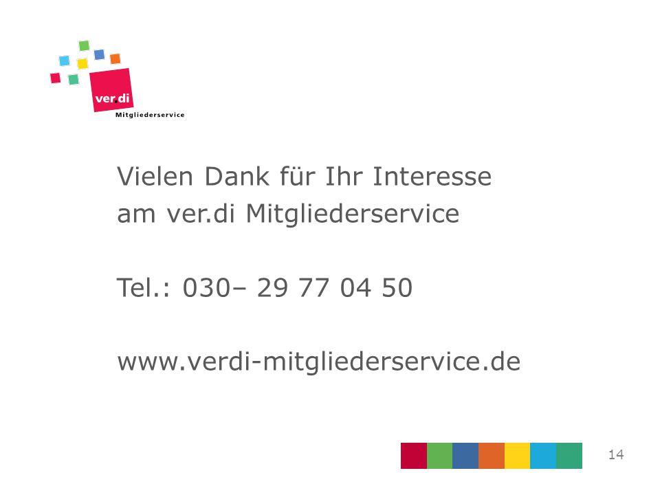 Vielen Dank für Ihr Interesse am ver.di Mitgliederservice Tel.: 030– 29 77 04 50 www.verdi-mitgliederservice.de 14