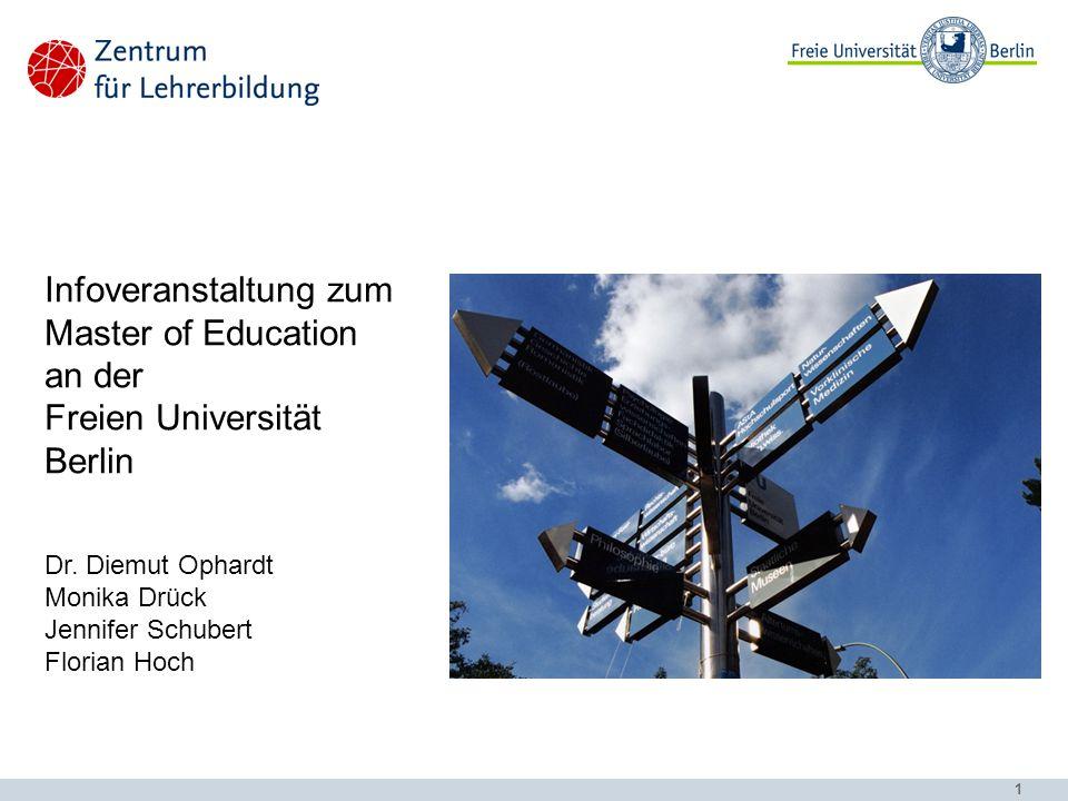 1 Infoveranstaltung zum Master of Education an der Freien Universität Berlin Dr. Diemut Ophardt Monika Drück Jennifer Schubert Florian Hoch