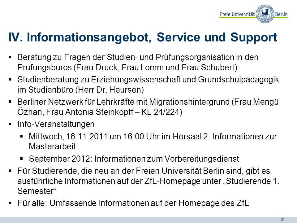 18 IV.Informationsangebot, Service und Support  Beratung zu Fragen der Studien- und Prüfungsorganisation in den Prüfungsbüros (Frau Drück, Frau Lomm