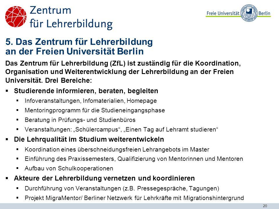 20 5. Das Zentrum für Lehrerbildung an der Freien Universität Berlin Das Zentrum für Lehrerbildung (ZfL) ist zuständig für die Koordination, Organisat