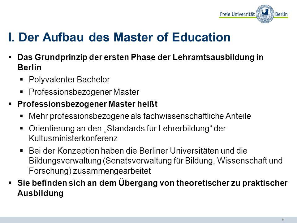 5 I. Der Aufbau des Master of Education  Das Grundprinzip der ersten Phase der Lehramtsausbildung in Berlin  Polyvalenter Bachelor  Professionsbezo