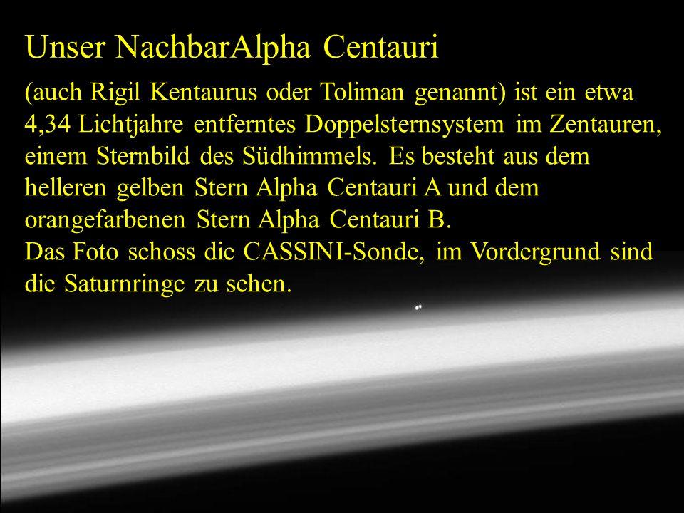 Unser NachbarAlpha Centauri (auch Rigil Kentaurus oder Toliman genannt) ist ein etwa 4,34 Lichtjahre entferntes Doppelsternsystem im Zentauren, einem