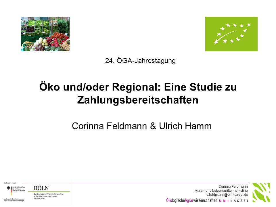 Corinna Feldmann Agrar- und Lebensmittelmarketing c.feldmann@uni-kassel.de Öko und/oder Regional: Eine Studie zu Zahlungsbereitschaften Corinna Feldma