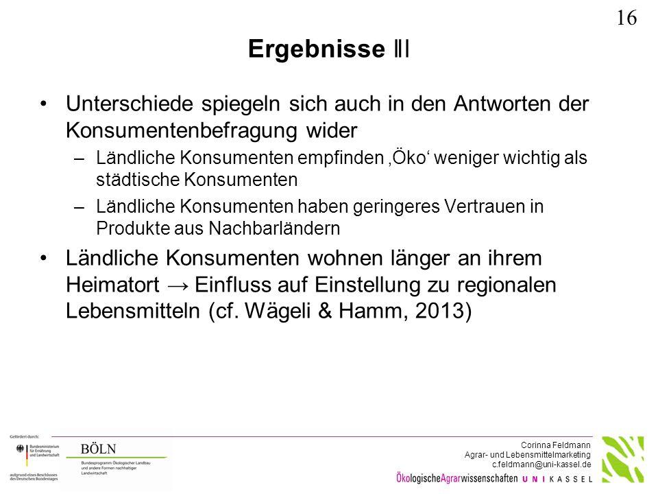 Corinna Feldmann Agrar- und Lebensmittelmarketing c.feldmann@uni-kassel.de Ergebnisse ǁǀ Unterschiede spiegeln sich auch in den Antworten der Konsumen