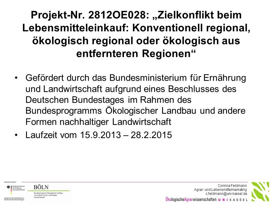 """Corinna Feldmann Agrar- und Lebensmittelmarketing c.feldmann@uni-kassel.de Projekt-Nr. 2812OE028: """"Zielkonflikt beim Lebensmitteleinkauf: Konventionel"""