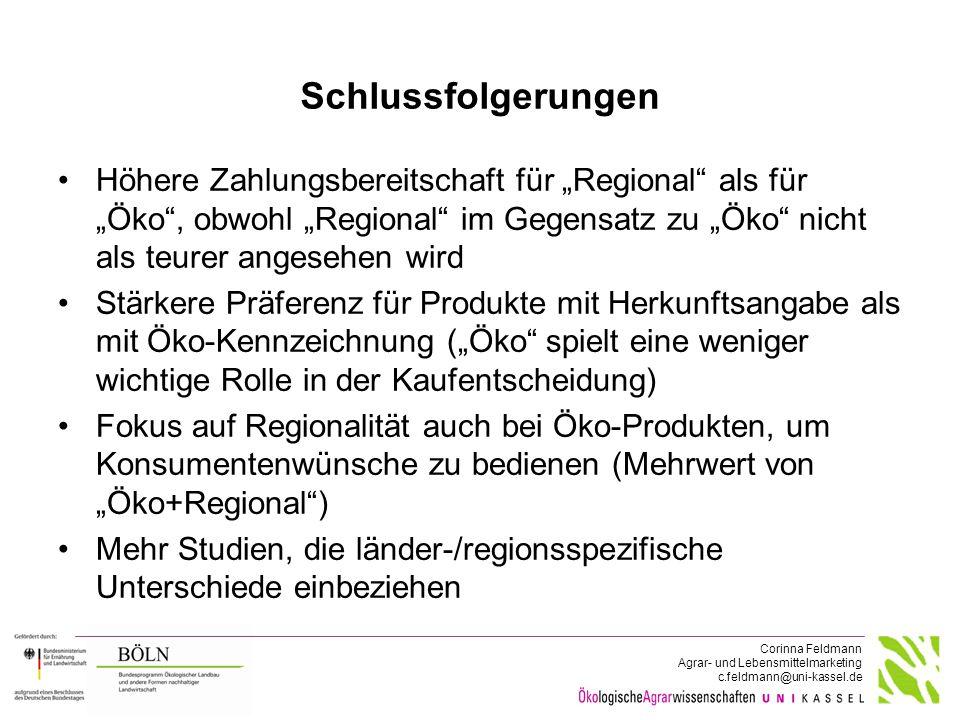 """Corinna Feldmann Agrar- und Lebensmittelmarketing c.feldmann@uni-kassel.de Schlussfolgerungen Höhere Zahlungsbereitschaft für """"Regional"""" als für """"Öko"""""""
