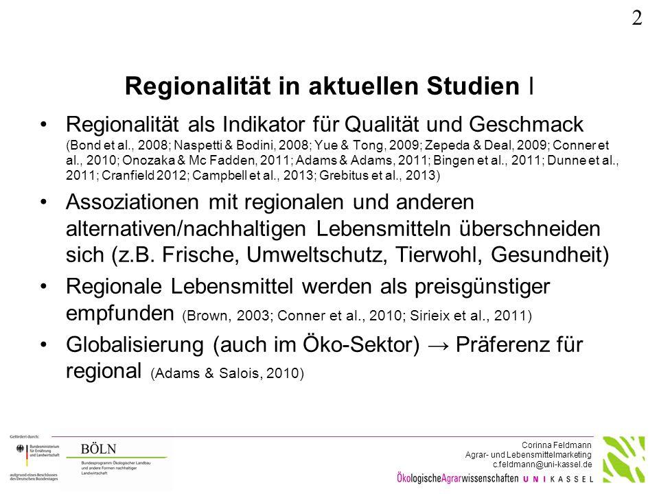 Corinna Feldmann Agrar- und Lebensmittelmarketing c.feldmann@uni-kassel.de Regionalität in aktuellen Studien ǀ Regionalität als Indikator für Qualität