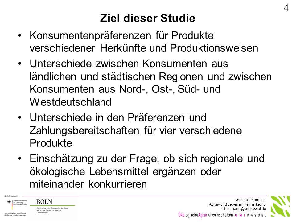 Corinna Feldmann Agrar- und Lebensmittelmarketing c.feldmann@uni-kassel.de Ziel dieser Studie Konsumentenpräferenzen für Produkte verschiedener Herkün