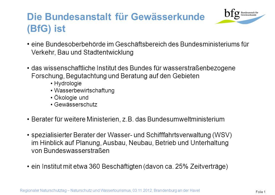 Regionaler Naturschutztag – Naturschutz und Wassertourismus, 03.11.2012, Brandenburg an der Havel Folie 1 Die Bundesanstalt für Gewässerkunde (BfG) is