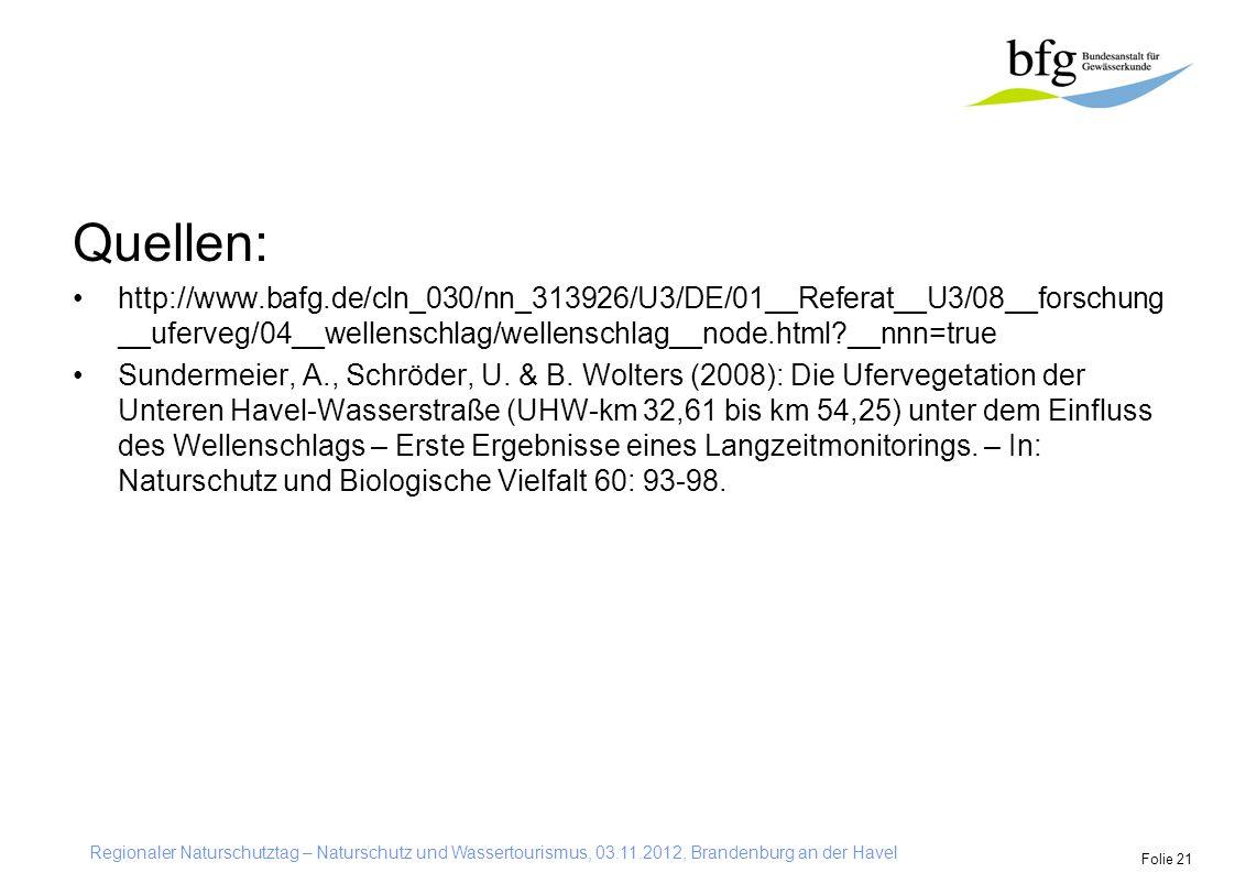 Regionaler Naturschutztag – Naturschutz und Wassertourismus, 03.11.2012, Brandenburg an der Havel Folie 21 Quellen: http://www.bafg.de/cln_030/nn_3139