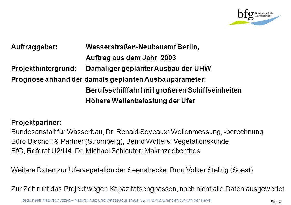 Regionaler Naturschutztag – Naturschutz und Wassertourismus, 03.11.2012, Brandenburg an der Havel Folie 3 Auftraggeber: Wasserstraßen-Neubauamt Berlin