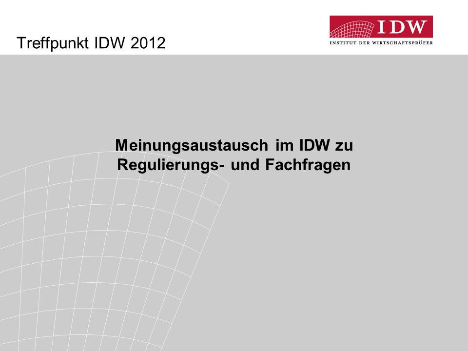Treffpunkt IDW 2012 Meinungsaustausch im IDW zu Regulierungs- und Fachfragen
