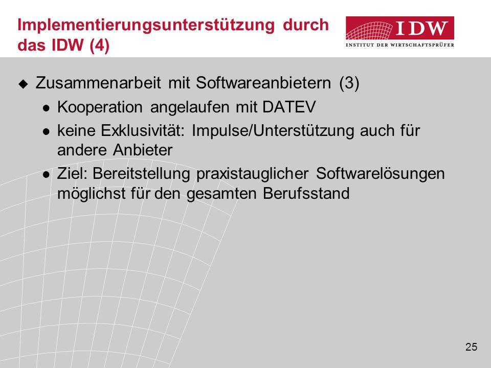 25 Implementierungsunterstützung durch das IDW (4)  Zusammenarbeit mit Softwareanbietern (3) Kooperation angelaufen mit DATEV keine Exklusivität: Imp
