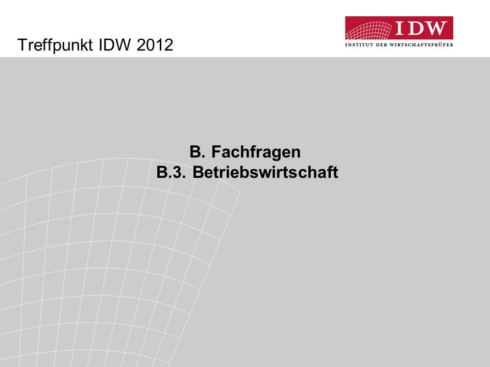 Treffpunkt IDW 2012 B. Fachfragen B.3. Betriebswirtschaft