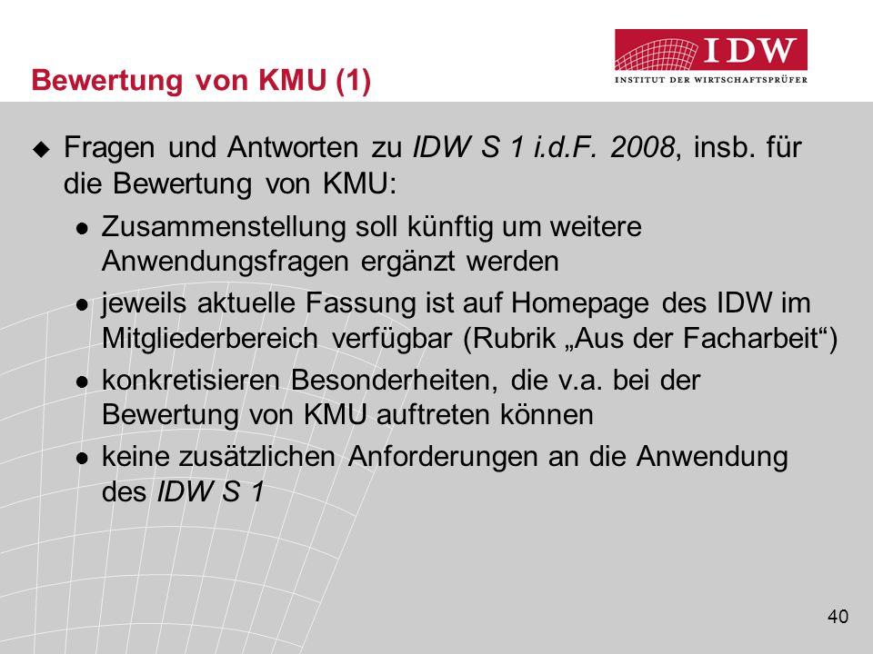 40 Bewertung von KMU (1)  Fragen und Antworten zu IDW S 1 i.d.F. 2008, insb. für die Bewertung von KMU: Zusammenstellung soll künftig um weitere Anwe