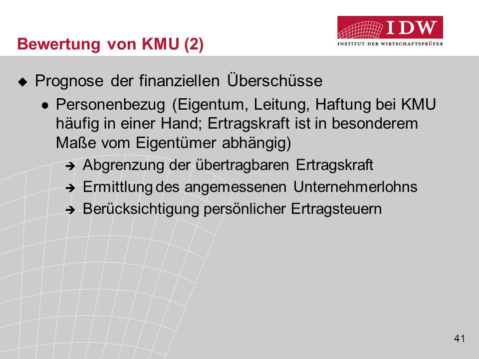 41 Bewertung von KMU (2)  Prognose der finanziellen Überschüsse Personenbezug (Eigentum, Leitung, Haftung bei KMU häufig in einer Hand; Ertragskraft