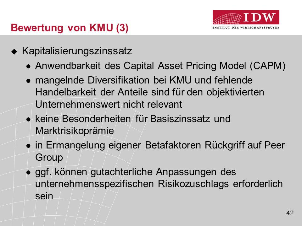 42 Bewertung von KMU (3)  Kapitalisierungszinssatz Anwendbarkeit des Capital Asset Pricing Model (CAPM) mangelnde Diversifikation bei KMU und fehlend
