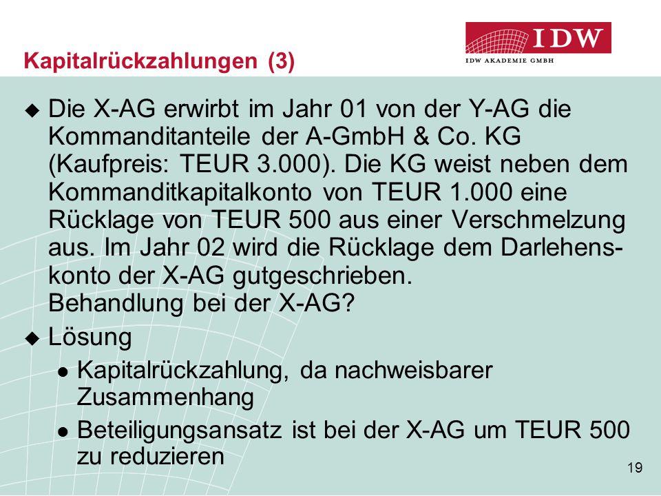 19 Kapitalrückzahlungen (3)  Die X-AG erwirbt im Jahr 01 von der Y-AG die Kommanditanteile der A-GmbH & Co. KG (Kaufpreis: TEUR 3.000). Die KG weist