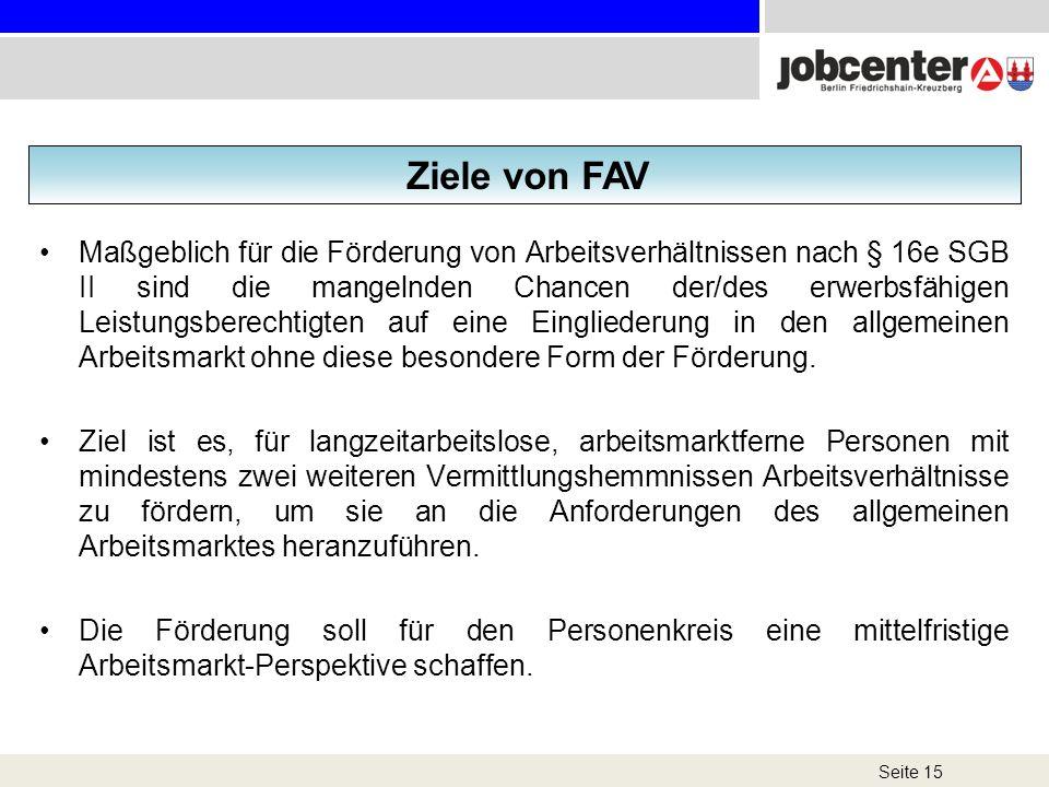 Seite 15 Ziele von FAV Maßgeblich für die Förderung von Arbeitsverhältnissen nach § 16e SGB II sind die mangelnden Chancen der/des erwerbsfähigen Leis