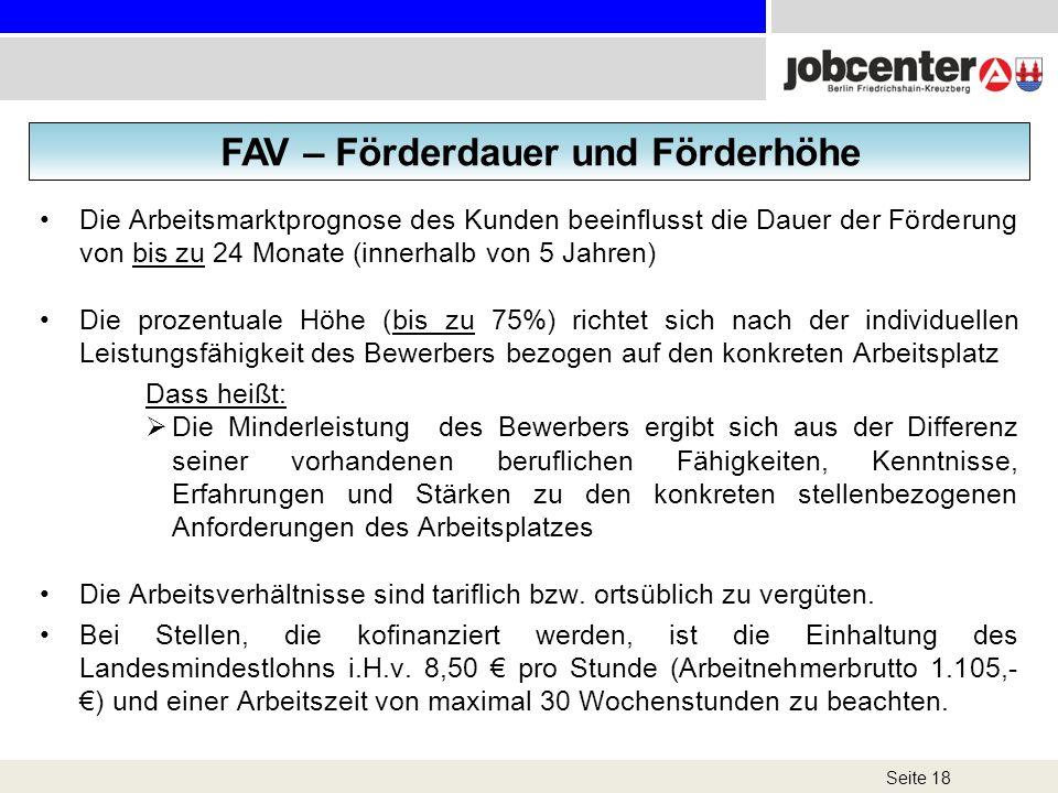 Seite 18 FAV – Förderdauer und Förderhöhe Die Arbeitsmarktprognose des Kunden beeinflusst die Dauer der Förderung von bis zu 24 Monate (innerhalb von