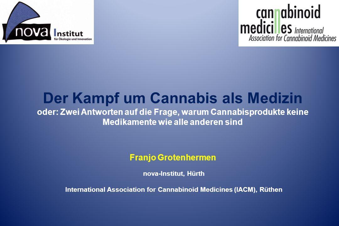 Der Kampf um Cannabis als Medizin oder: Zwei Antworten auf die Frage, warum Cannabisprodukte keine Medikamente wie alle anderen sind nova-Institut, Hürth International Association for Cannabinoid Medicines (IACM), Rüthen Franjo Grotenhermen