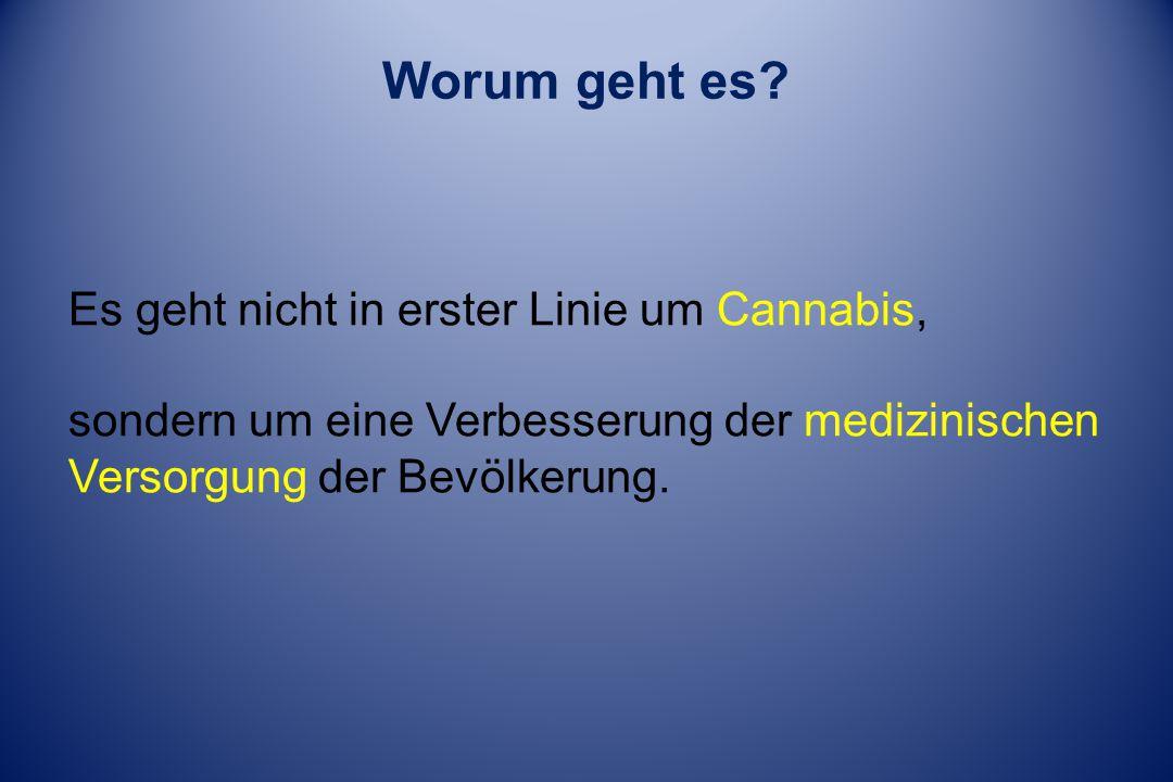 Worum geht es? Es geht nicht in erster Linie um Cannabis, sondern um eine Verbesserung der medizinischen Versorgung der Bevölkerung.