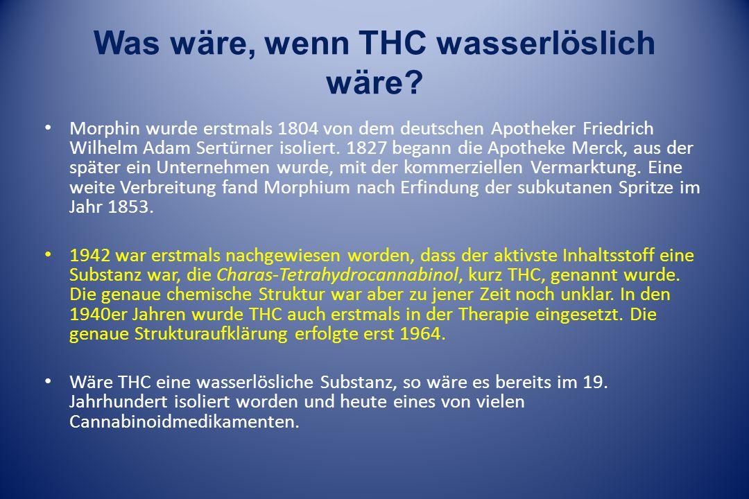 Was wäre, wenn THC wasserlöslich wäre? Morphin wurde erstmals 1804 von dem deutschen Apotheker Friedrich Wilhelm Adam Sertürner isoliert. 1827 begann