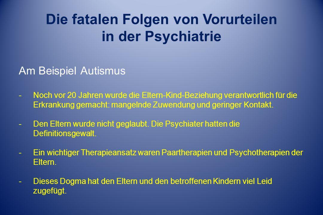 Die fatalen Folgen von Vorurteilen in der Psychiatrie Am Beispiel Autismus -Noch vor 20 Jahren wurde die Eltern-Kind-Beziehung verantwortlich für die Erkrankung gemacht: mangelnde Zuwendung und geringer Kontakt.